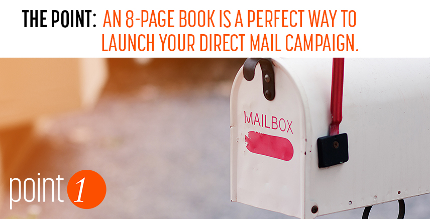 An 8-Page Book is a Perfect Way to Launch Your Direct Mail Campaign.